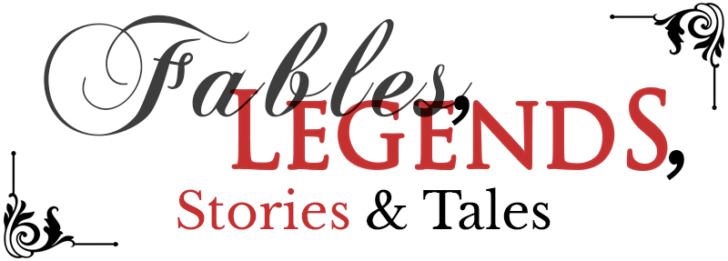 Fables, Legends, Stories and Tales